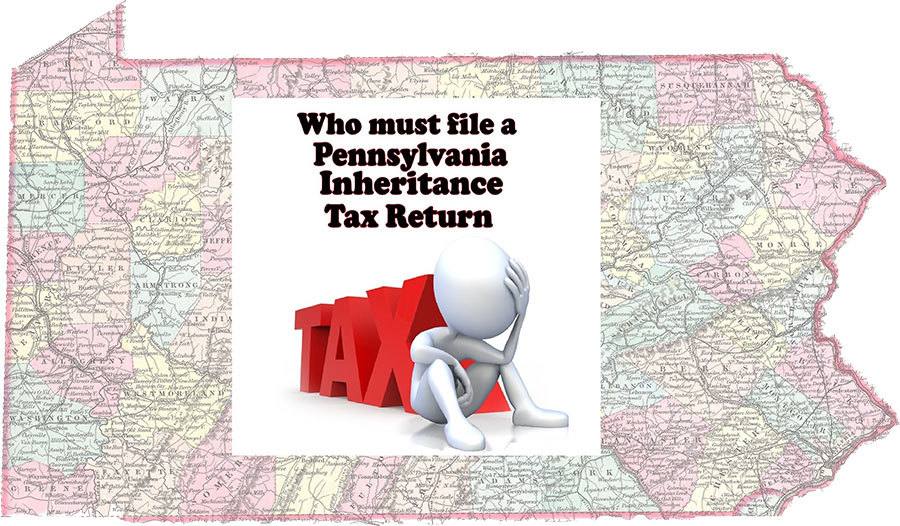 Who Must File a PA Inheritance Tax Return